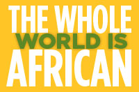 The Whole World Is African